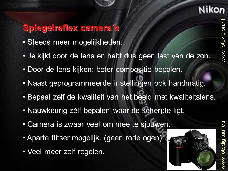 Spiegelreflex camera´s • Steeds meer mogelijkheden. • Je kijkt door de lens en hebt dus geen last van de zon. • Door de lens kijken: beter compositie