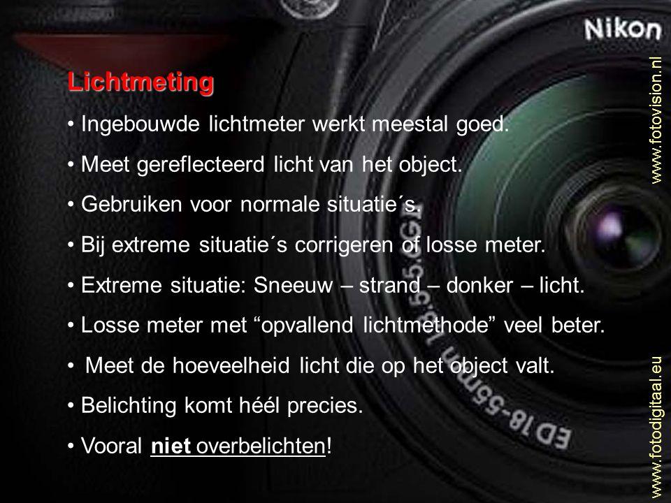 Lichtmeting • Ingebouwde lichtmeter werkt meestal goed. • Meet gereflecteerd licht van het object. • Gebruiken voor normale situatie´s. • Bij extreme