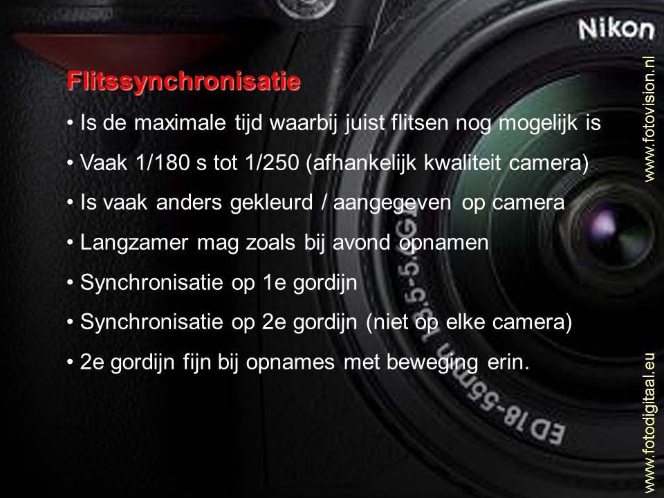 www.fotovision.nl www.fotodigitaal.eu Flitssynchronisatie • Is de maximale tijd waarbij juist flitsen nog mogelijk is • Vaak 1/180 s tot 1/250 (afhank
