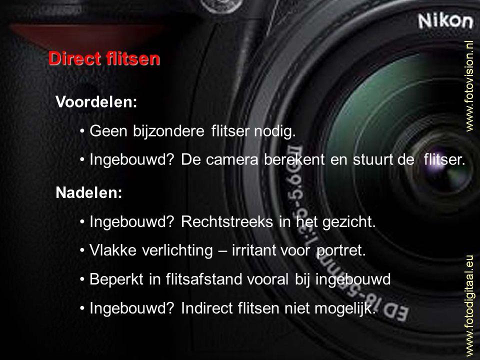 www.fotovision.nl www.fotodigitaal.eu Direct flitsen Voordelen: • Geen bijzondere flitser nodig. • Ingebouwd? De camera berekent en stuurt de flitser.