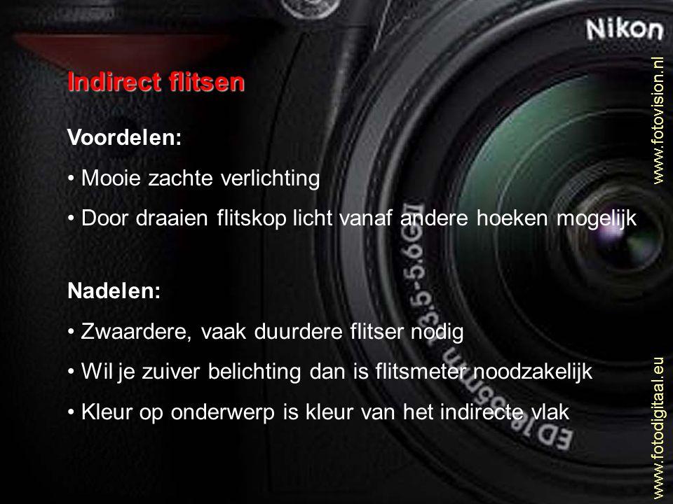 www.fotovision.nl www.fotodigitaal.eu Indirect flitsen Voordelen: • Mooie zachte verlichting • Door draaien flitskop licht vanaf andere hoeken mogelij