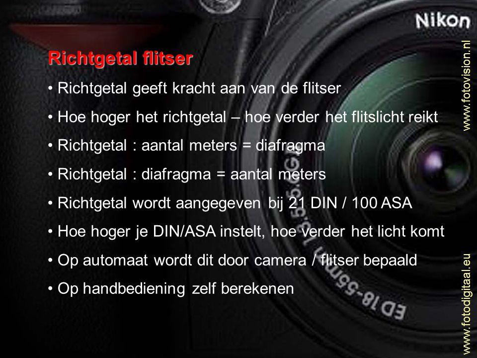 www.fotovision.nl www.fotodigitaal.eu Richtgetal flitser • Richtgetal geeft kracht aan van de flitser • Hoe hoger het richtgetal – hoe verder het flit