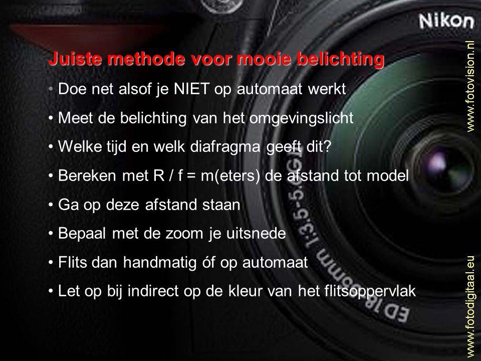 www.fotovision.nl www.fotodigitaal.eu Juiste methode voor mooie belichting • Doe net alsof je NIET op automaat werkt • Meet de belichting van het omge
