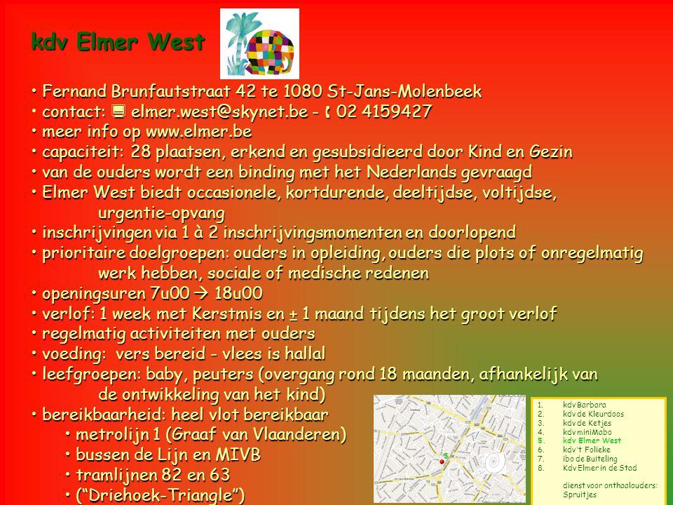 5 1.kdv Barbara 2.kdv de Kleurdoos 3.kdv de Ketjes 4.kdv miniMabo 5.kdv Elmer West 6.kdv 't Folieke 7.ibo de Buiteling 8.Kdv Elmer in de Stad dienst v