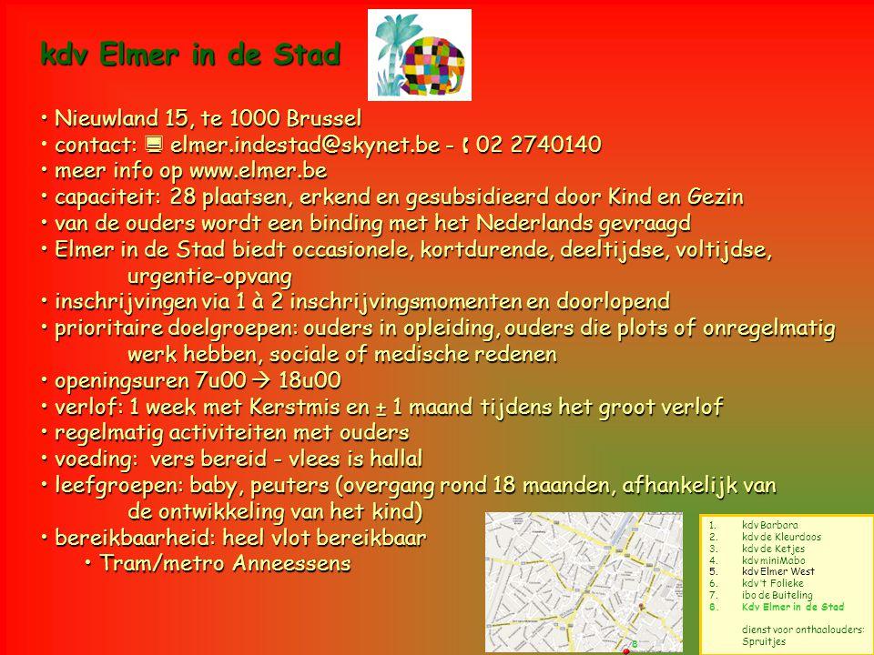 8 1.kdv Barbara 2.kdv de Kleurdoos 3.kdv de Ketjes 4.kdv miniMabo 5.kdv Elmer West 6.kdv 't Folieke 7.ibo de Buiteling 8.Kdv Elmer in de Stad dienst v
