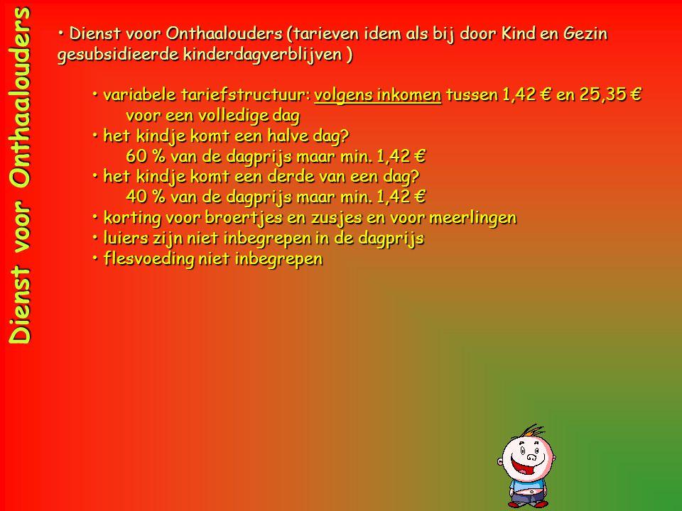 Dienst voor Onthaalouders •Dienst voor Onthaalouders (tarieven idem als bij door Kind en Gezin gesubsidieerde kinderdagverblijven ) •variabele tariefs