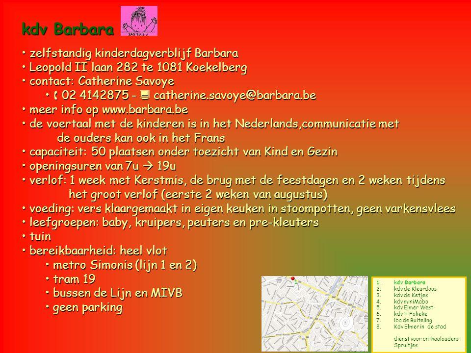 1.kdv Barbara 2.kdv de Kleurdoos 3.kdv de Ketjes 4.kdv miniMabo 5.kdv Elmer West 6.kdv 't Folieke 7.ibo de Buiteling 8.Kdv Elmer in de stad dienst voo