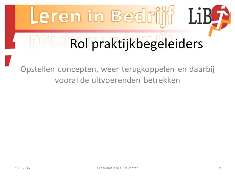 21-6-2014Presentatie RPC Deventer8 Rol praktijkbegeleiders Vertrouwen winnen (een van hen worden) Verzamelen en analyseren Praten met de mensen Vastle