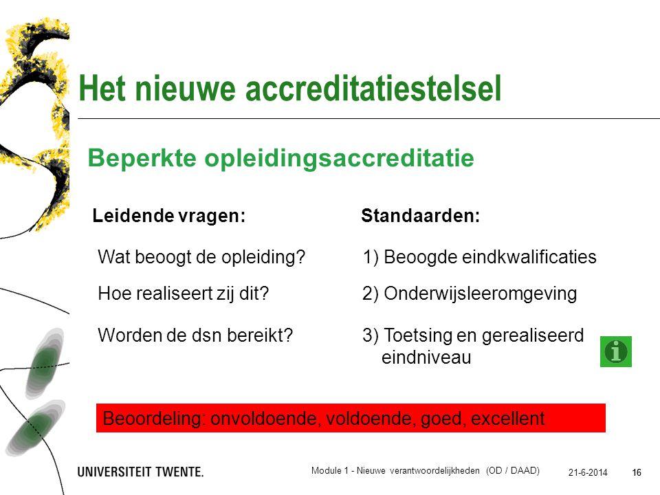 16 21-6-2014 16 Het nieuwe accreditatiestelsel Beperkte opleidingsaccreditatie Leidende vragen: Standaarden: Beoordeling: onvoldoende, voldoende, goed