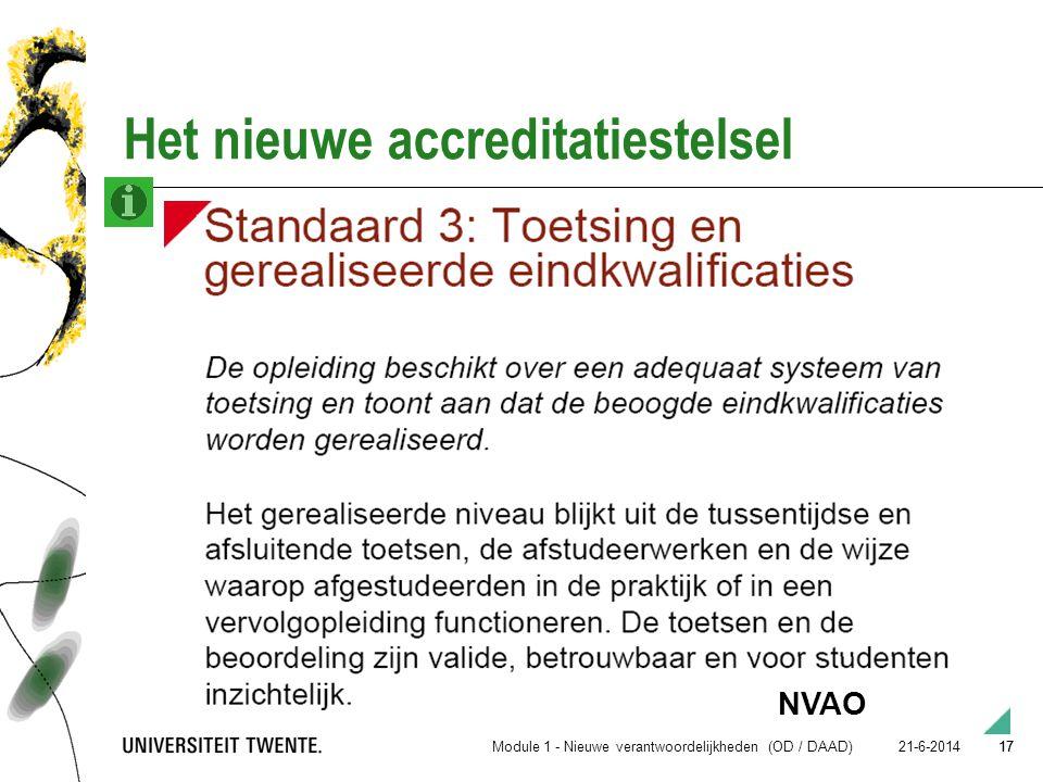 17 21-6-2014 17 Het nieuwe accreditatiestelsel Hoe toon je dat aan? NVAO Module 1 - Nieuwe verantwoordelijkheden (OD / DAAD)