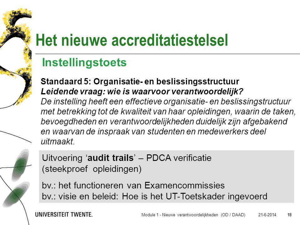 18 21-6-2014 18 Het nieuwe accreditatiestelsel Standaard 5: Organisatie- en beslissingsstructuur Leidende vraag: wie is waarvoor verantwoordelijk? De