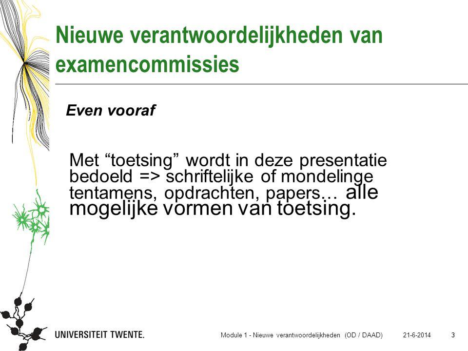 """3 21-6-2014 3 Nieuwe verantwoordelijkheden van examencommissies Met """"toetsing"""" wordt in deze presentatie bedoeld => schriftelijke of mondelinge tentam"""