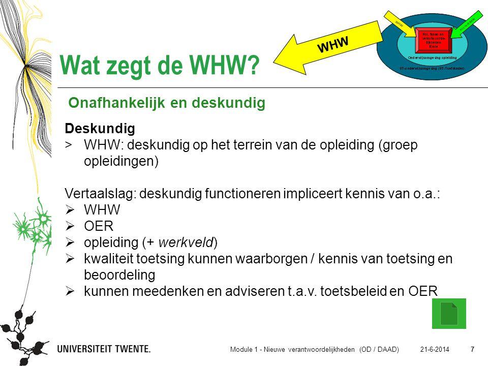 7 21-6-2014 7 Wat zegt de WHW? Deskundig >WHW: deskundig op het terrein van de opleiding (groep opleidingen) Vertaalslag: deskundig functioneren impli