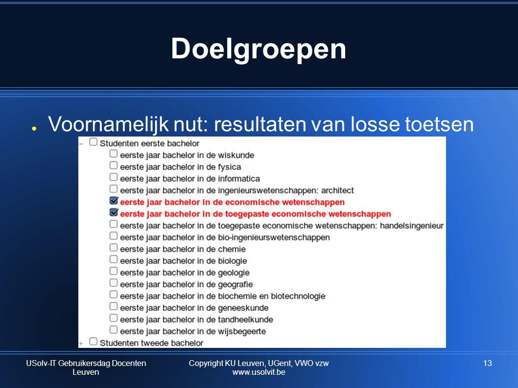 13 Doelgroepen ● Voornamelijk nut: resultaten van losse toetsen USolv-IT Gebruikersdag Docenten Leuven Copyright KU Leuven, UGent, VWO vzw www.usolvit