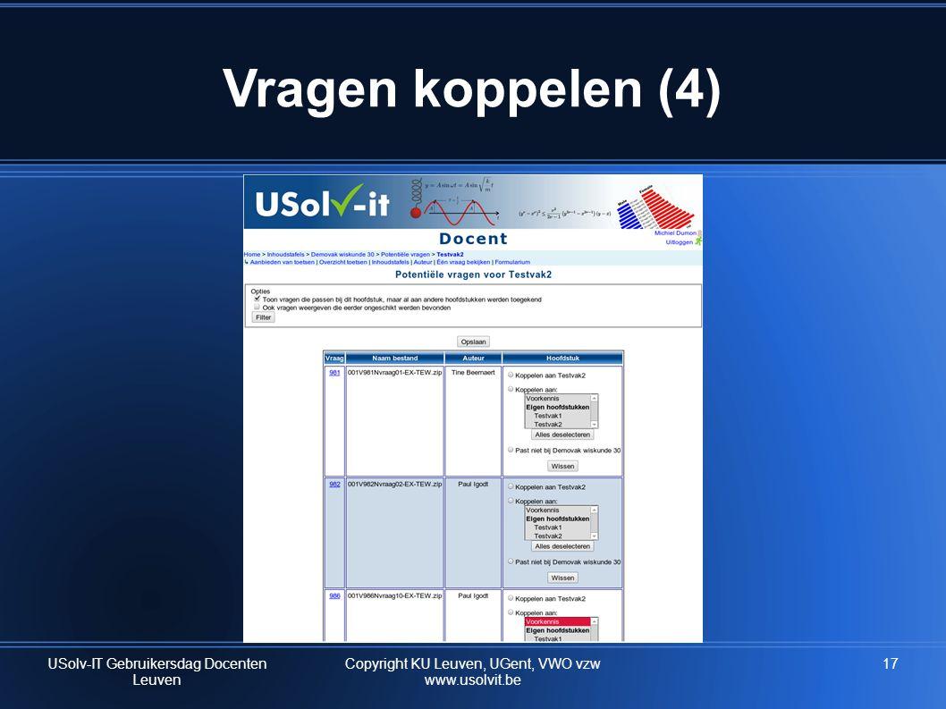 Vragen koppelen (4) 17USolv-IT Gebruikersdag Docenten Leuven Copyright KU Leuven, UGent, VWO vzw www.usolvit.be