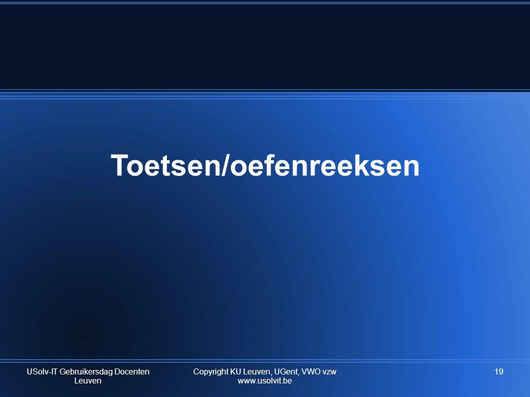 Toetsen/oefenreeksen USolv-IT Gebruikersdag Docenten Leuven 19Copyright KU Leuven, UGent, VWO vzw www.usolvit.be