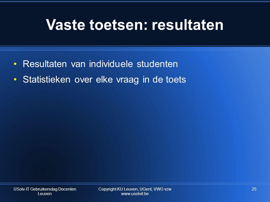 Vaste toetsen: resultaten •Resultaten van individuele studenten •Statistieken over elke vraag in de toets USolv-IT Gebruikersdag Docenten Leuven Copyright KU Leuven, UGent, VWO vzw www.usolvit.be 25