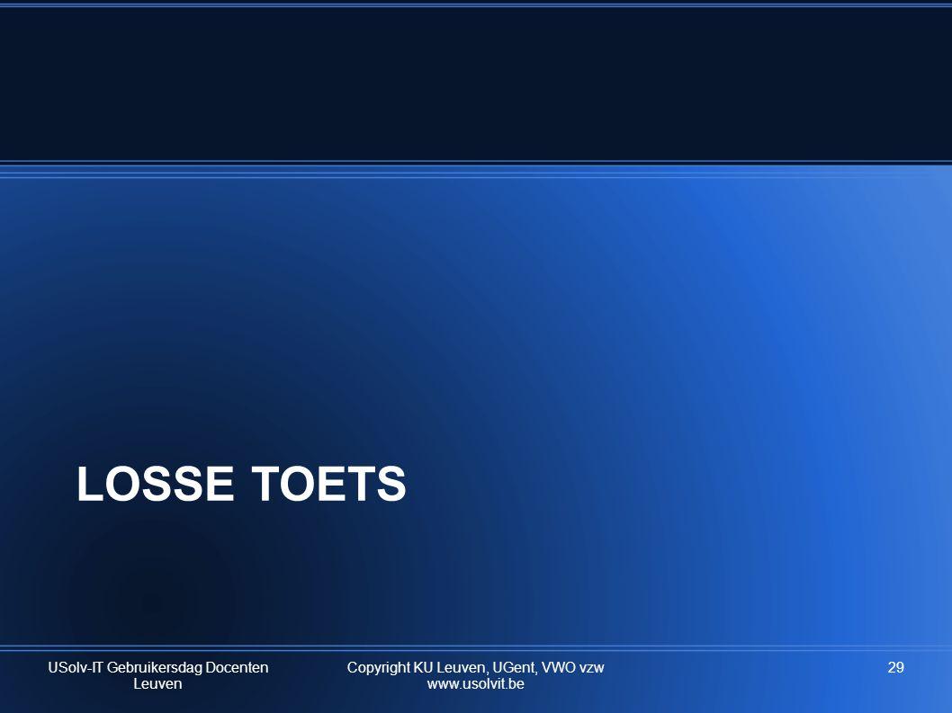 LOSSE TOETS USolv-IT Gebruikersdag Docenten Leuven Copyright KU Leuven, UGent, VWO vzw www.usolvit.be 29