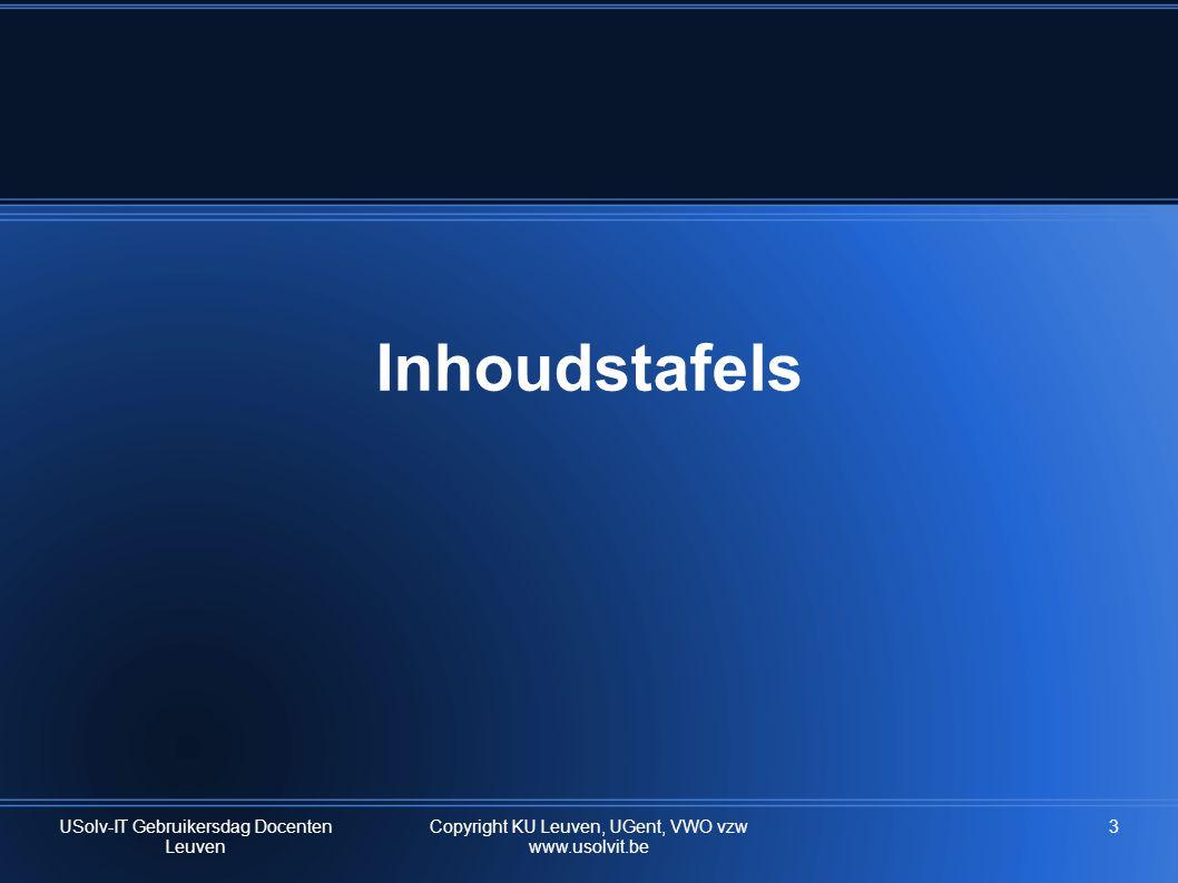 Inhoudstafels USolv-IT Gebruikersdag Docenten Leuven 3Copyright KU Leuven, UGent, VWO vzw www.usolvit.be