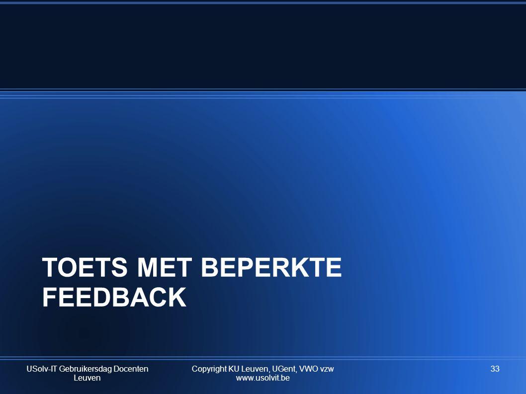 TOETS MET BEPERKTE FEEDBACK USolv-IT Gebruikersdag Docenten Leuven Copyright KU Leuven, UGent, VWO vzw www.usolvit.be 33