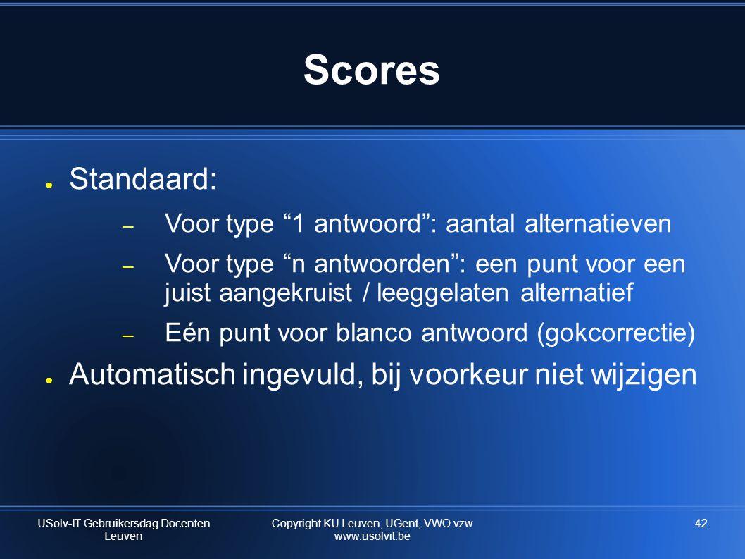 """42 Scores ● Standaard: – Voor type """"1 antwoord"""": aantal alternatieven – Voor type """"n antwoorden"""": een punt voor een juist aangekruist / leeggelaten al"""