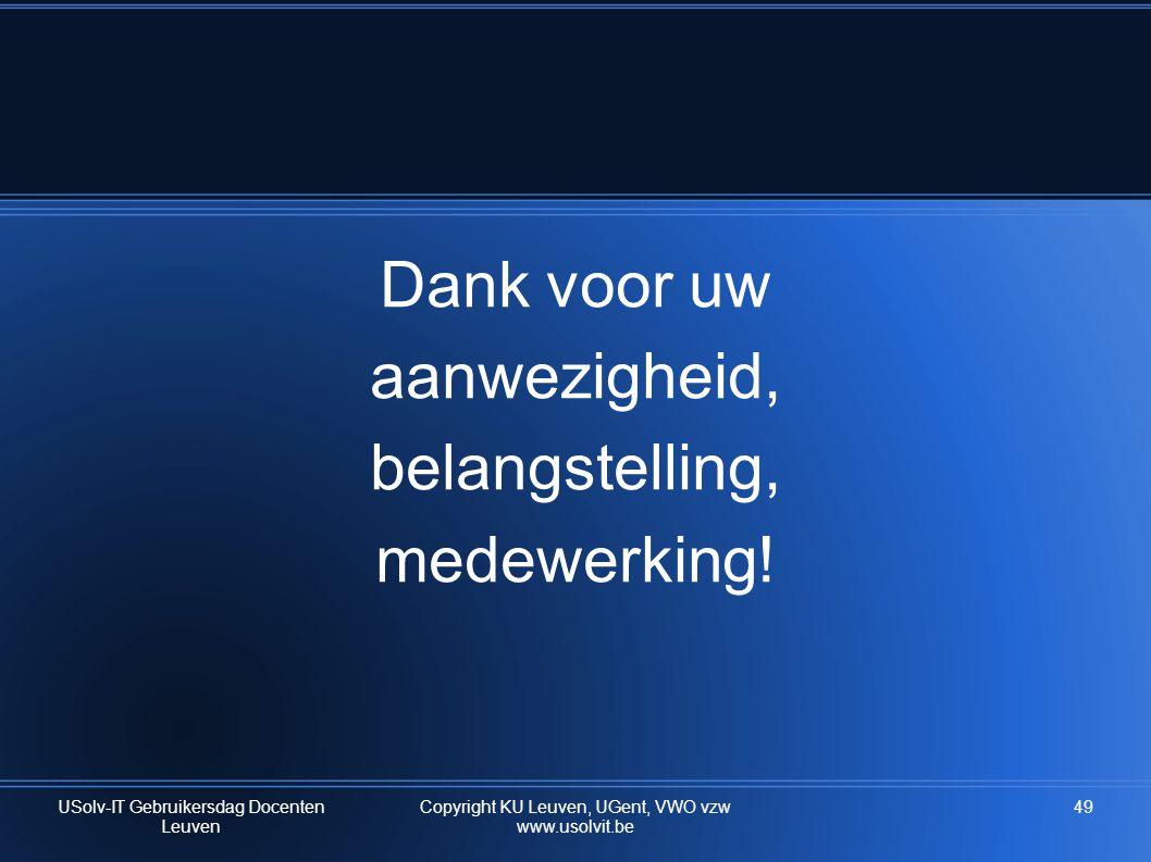 Dank voor uw aanwezigheid, belangstelling, medewerking! USolv-IT Gebruikersdag Docenten Leuven Copyright KU Leuven, UGent, VWO vzw www.usolvit.be 49