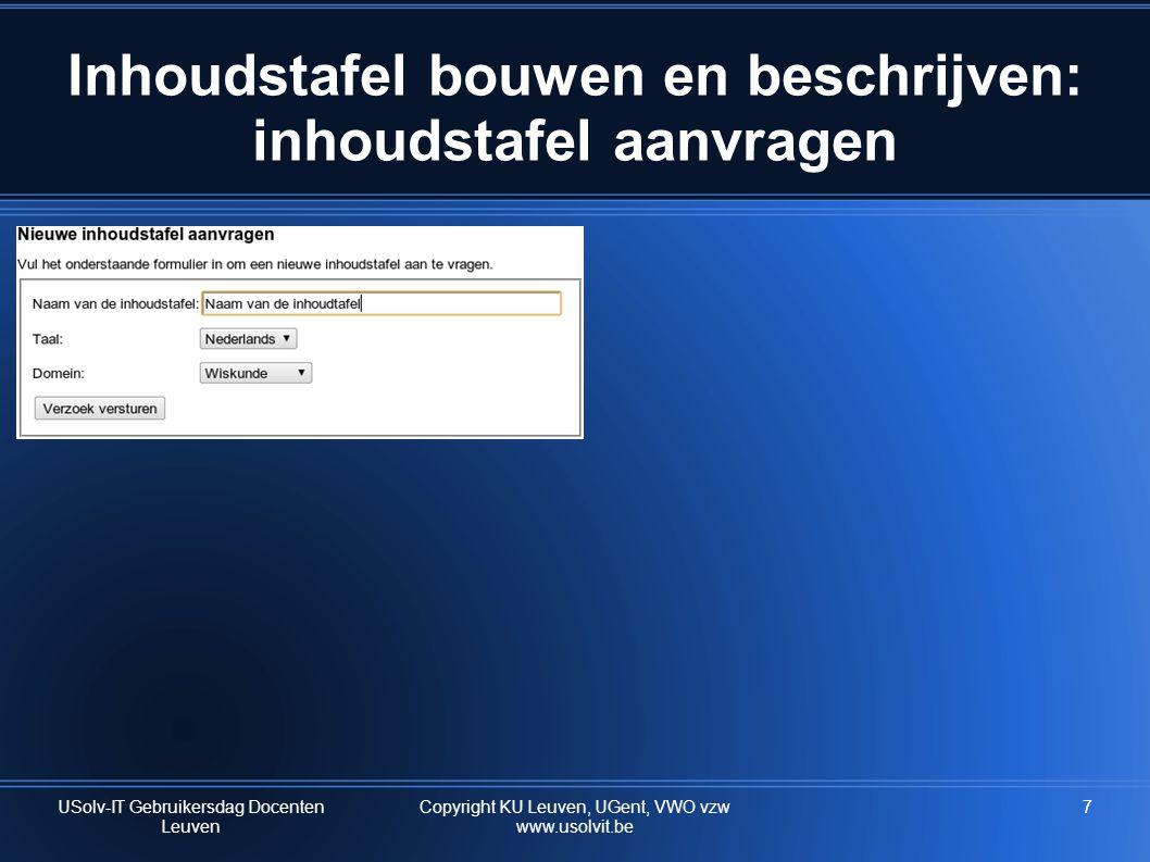 7 Inhoudstafel bouwen en beschrijven: inhoudstafel aanvragen USolv-IT Gebruikersdag Docenten Leuven Copyright KU Leuven, UGent, VWO vzw www.usolvit.be