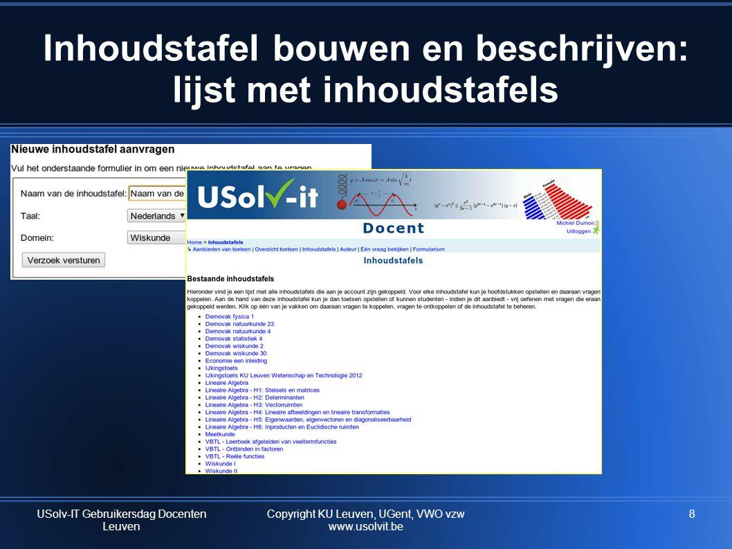 8 Inhoudstafel bouwen en beschrijven: lijst met inhoudstafels USolv-IT Gebruikersdag Docenten Leuven Copyright KU Leuven, UGent, VWO vzw www.usolvit.be