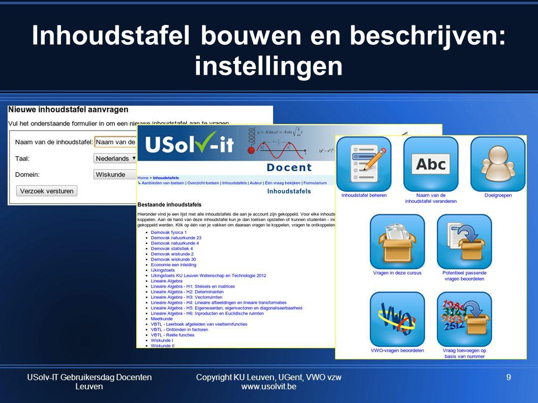 9 Inhoudstafel bouwen en beschrijven: instellingen USolv-IT Gebruikersdag Docenten Leuven Copyright KU Leuven, UGent, VWO vzw www.usolvit.be