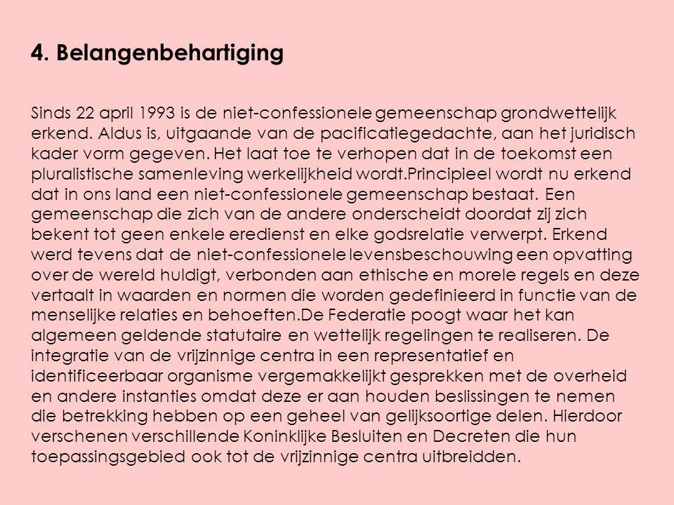 Sinds 22 april 1993 is de niet-confessionele gemeenschap grondwettelijk erkend. Aldus is, uitgaande van de pacificatiegedachte, aan het juridisch kade