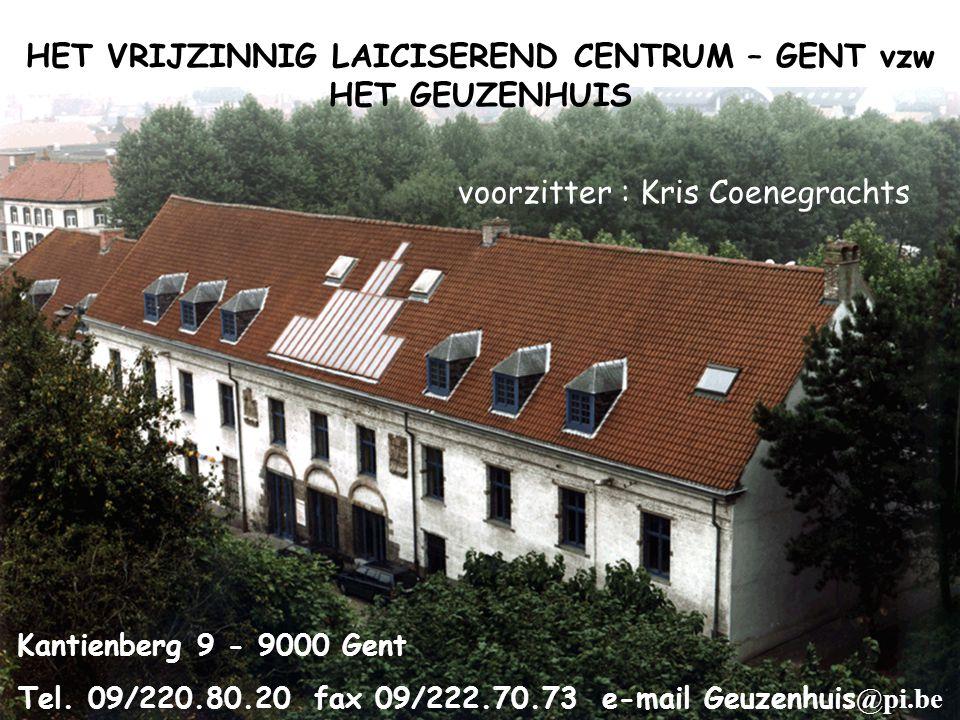 HET VRIJZINNIG LAICISEREND CENTRUM – GENT vzw HET GEUZENHUIS voorzitter : Kris Coenegrachts Kantienberg 9 - 9000 Gent Tel. 09/220.80.20 fax 09/222.70.
