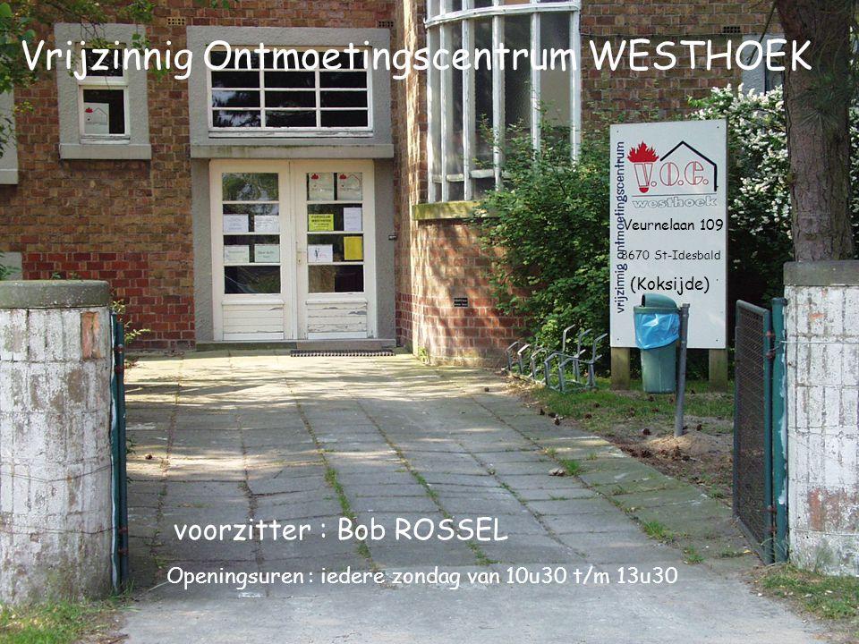 Veurnelaan 109 8670 St-Idesbald (Koksijde) Vrijzinnig Ontmoetingscentrum WESTHOEK Openingsuren : iedere zondag van 10u30 t/m 13u30 voorzitter : Bob RO