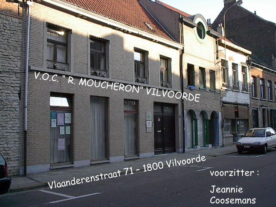 """V.O.C. """" R. MOUCHERON"""" VILVOORDE Vlaanderenstraat 71 – 1800 Vilvoorde voorzitter : Jeannie Coosemans"""