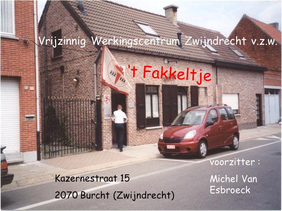 Vrijzinnig Werkingscentrum Zwijndrecht v.z.w. 't Fakkeltje Kazernestraat 15 2070 Burcht (Zwijndrecht) voorzitter : Michel Van Esbroeck