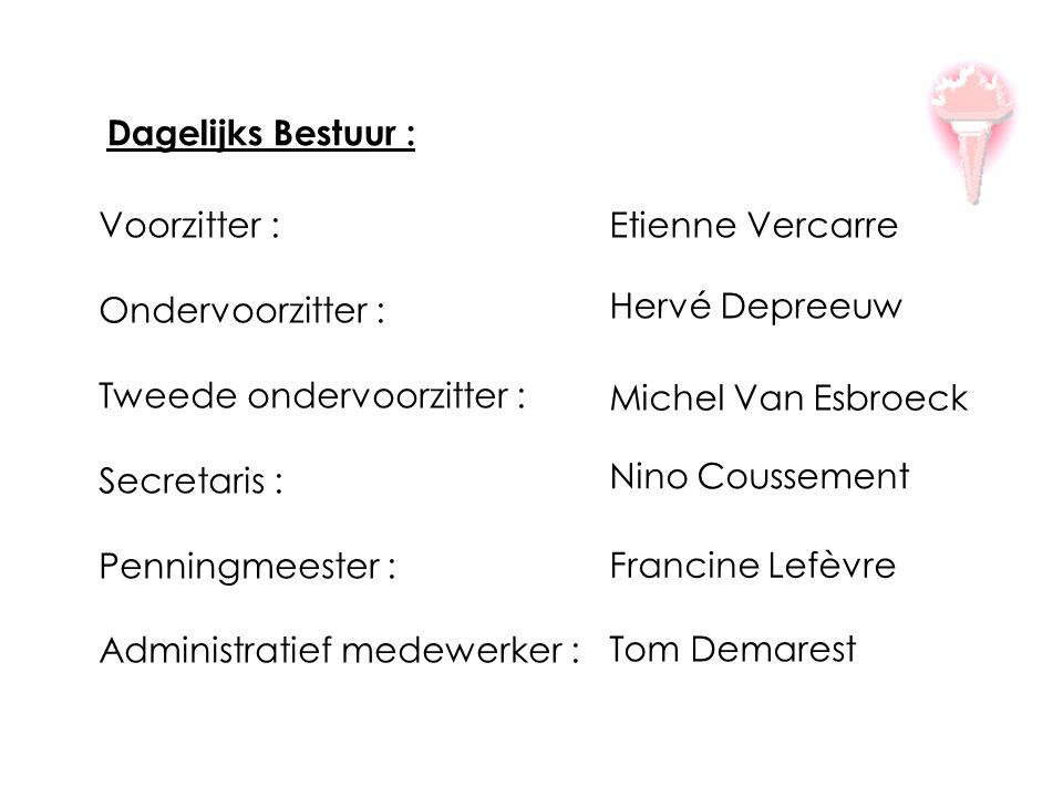 Dagelijks Bestuur : Voorzitter : Ondervoorzitter : Tweede ondervoorzitter : Secretaris : Penningmeester : Administratief medewerker : Etienne Vercarre