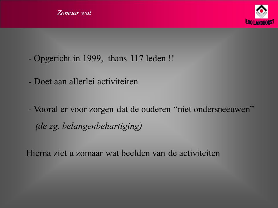 Zomaar wat - Opgericht in 1999, thans 117 leden !.