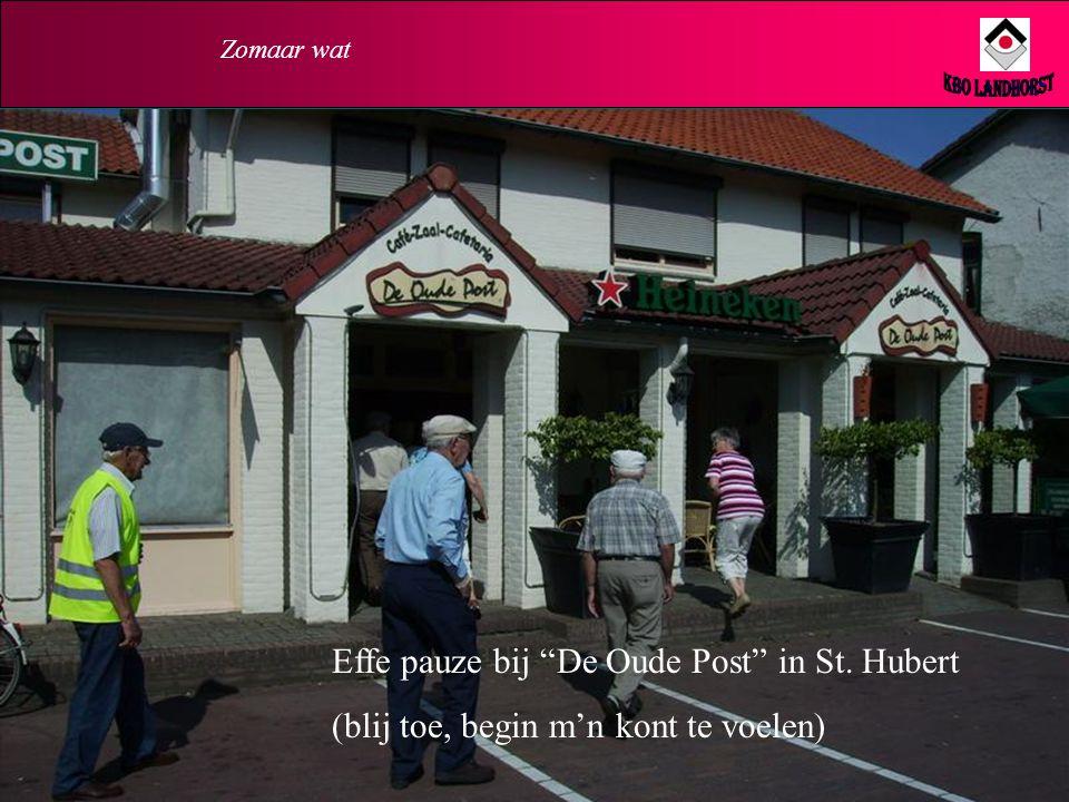 Zomaar wat Effe pauze bij De Oude Post in St. Hubert (blij toe, begin m'n kont te voelen)