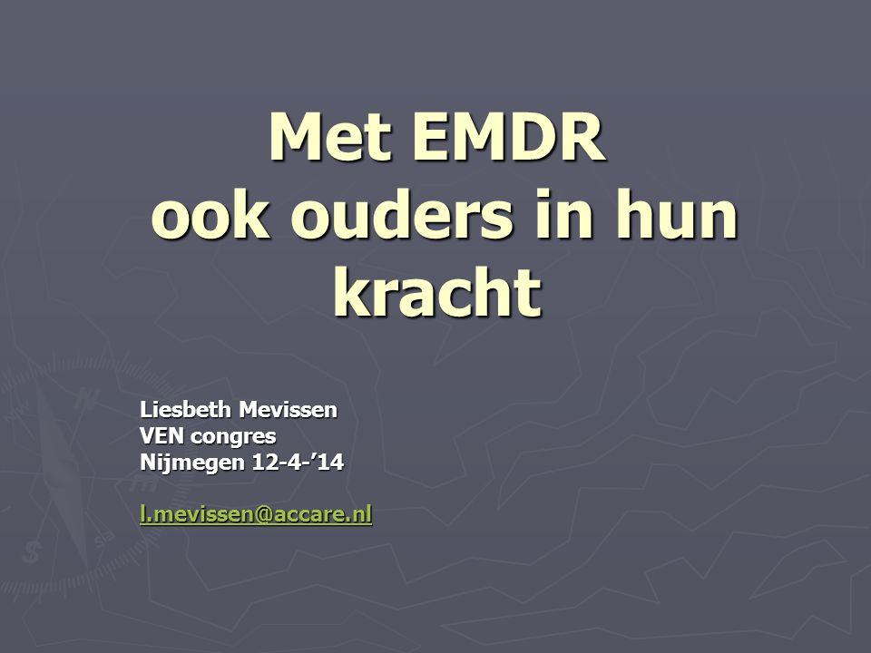 Met EMDR ook ouders in hun kracht Liesbeth Mevissen VEN congres Nijmegen 12-4-'14 l.mevissen@accare.nl