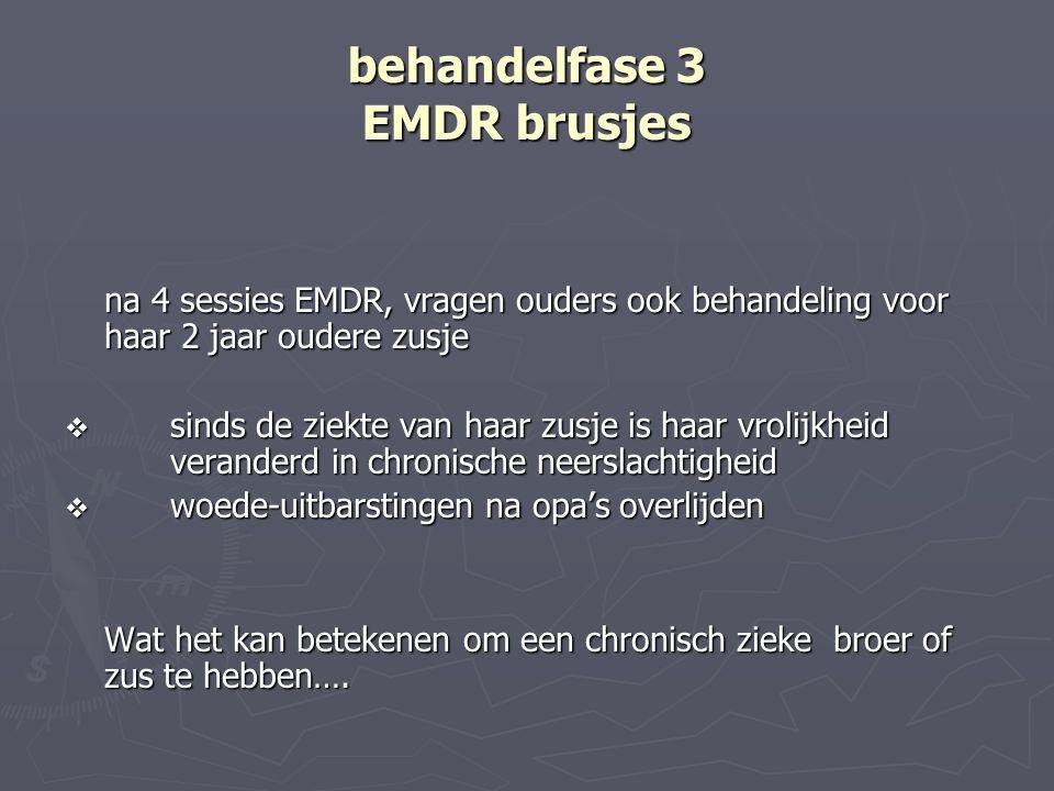 behandelfase 3 EMDR brusjes na 4 sessies EMDR, vragen ouders ook behandeling voor haar 2 jaar oudere zusje  sinds de ziekte van haar zusje is haar vr