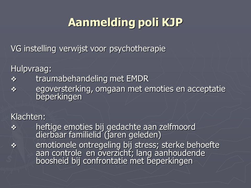 Aanmelding poli KJP VG instelling verwijst voor psychotherapie Hulpvraag:  traumabehandeling met EMDR  egoversterking, omgaan met emoties en accepta