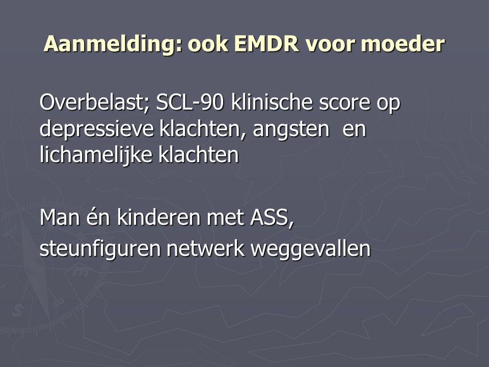 Aanmelding: ook EMDR voor moeder Overbelast; SCL-90 klinische score op depressieve klachten, angsten en lichamelijke klachten Man én kinderen met ASS,