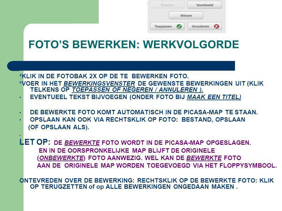 FOTO'S BEWERKEN: WERKVOLGORDE *KLIK IN DE FOTOBAK 2X OP DE TE BEWERKEN FOTO. *VOER IN HET BEWERKINGSVENSTER DE GEWENSTE BEWERKINGEN UIT (KLIK TELKENS