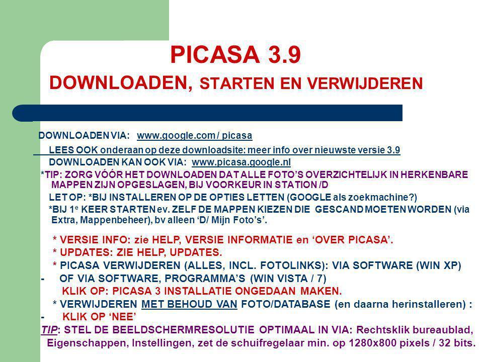 PICASA 3.9 DOWNLOADEN, STARTEN EN VERWIJDEREN DOWNLOADEN VIA: www.google.com / picasa LEES OOK onderaan op deze downloadsite: meer info over nieuwste
