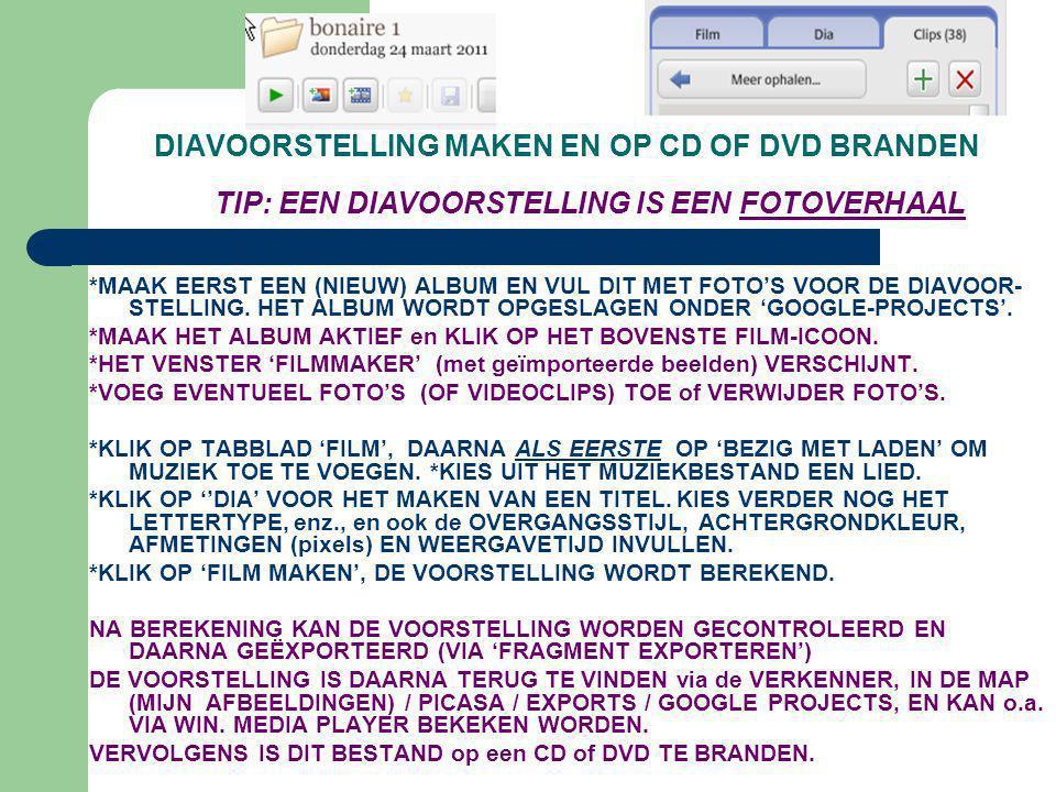 DIAVOORSTELLING MAKEN EN OP CD OF DVD BRANDEN *MAAK EERST EEN (NIEUW) ALBUM EN VUL DIT MET FOTO'S VOOR DE DIAVOOR- STELLING. HET ALBUM WORDT OPGESLAGE