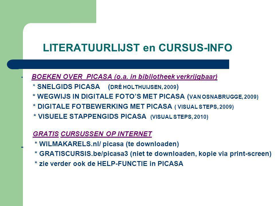 LITERATUURLIJST en CURSUS-INFO • BOEKEN OVER PICASA (o.a. in bibliotheek verkrijgbaar) * SNELGIDS PICASA ( DRÉ HOLTHUIJSEN, 2009 ) * WEGWIJS IN DIGITA