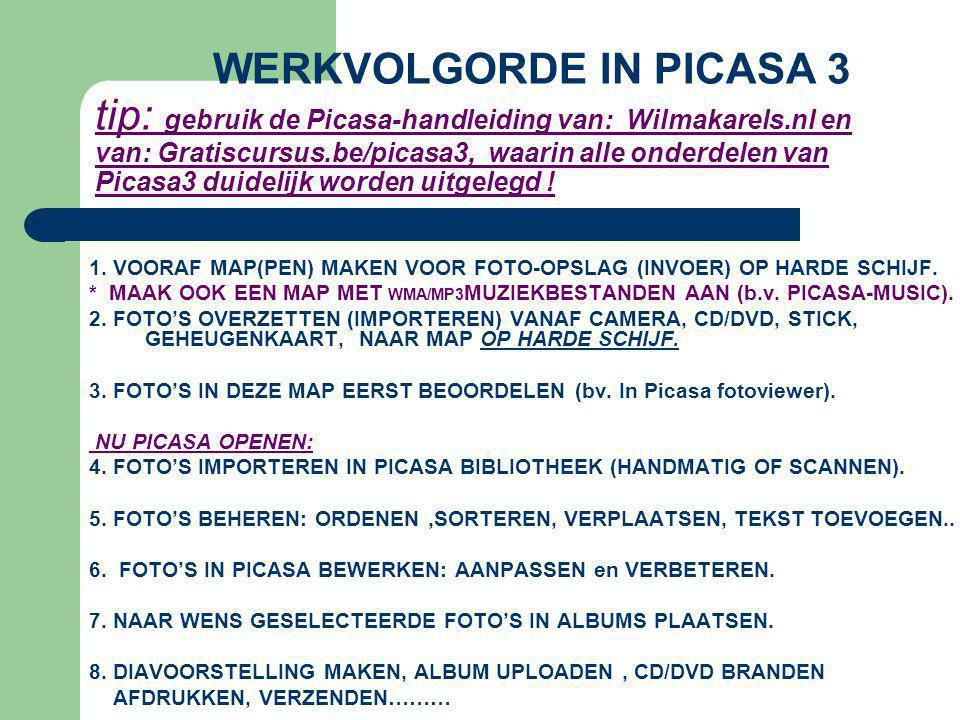 WERKVOLGORDE IN PICASA 3 tip: gebruik de Picasa-handleiding van: Wilmakarels.nl en van: Gratiscursus.be/picasa3, waarin alle onderdelen van Picasa3 du