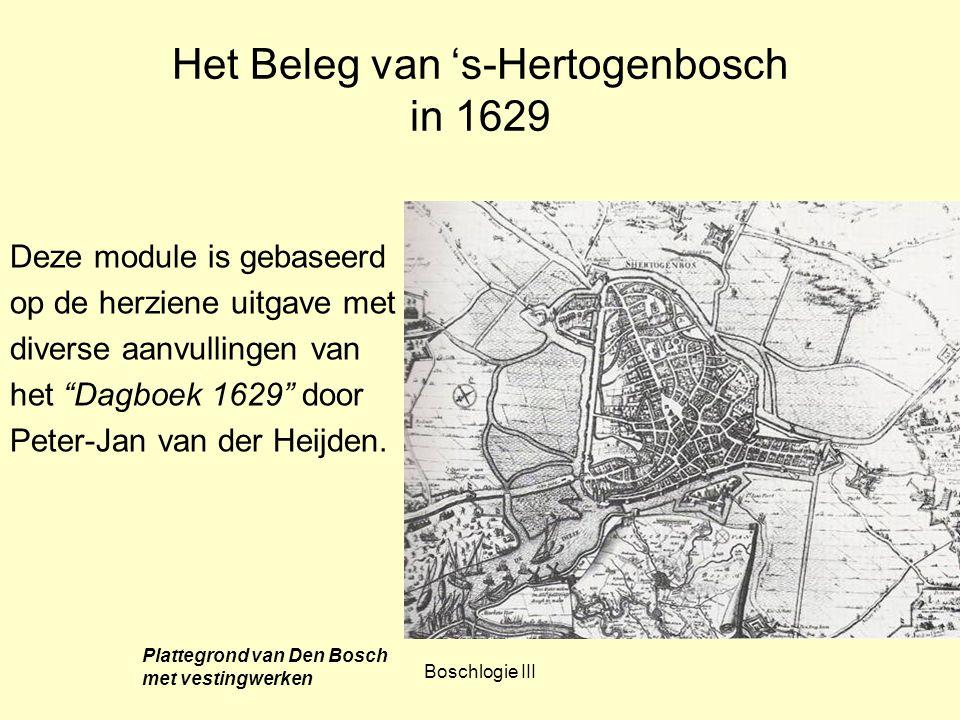 Boschlogie III Het Beleg van 's-Hertogenbosch in 1629 Deze module is gebaseerd op de herziene uitgave met diverse aanvullingen van het Dagboek 1629 door Peter-Jan van der Heijden.