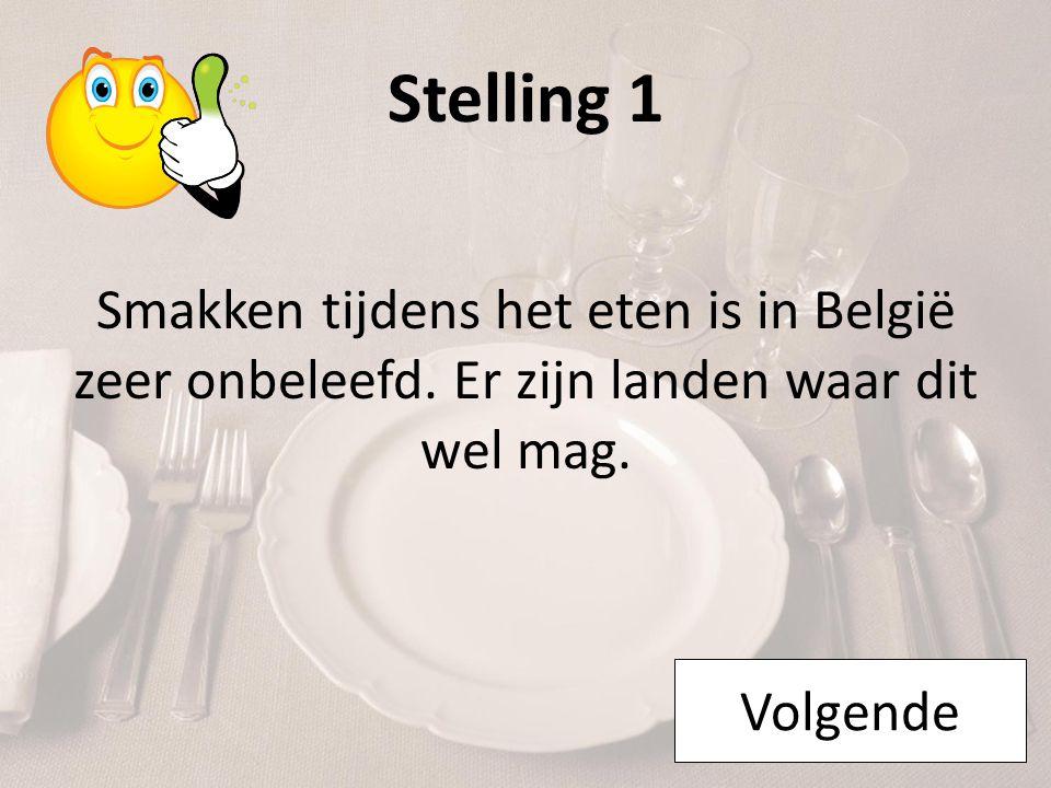 Stelling 1 Smakken tijdens het eten is in België zeer onbeleefd. Er zijn landen waar dit wel mag. Volgende