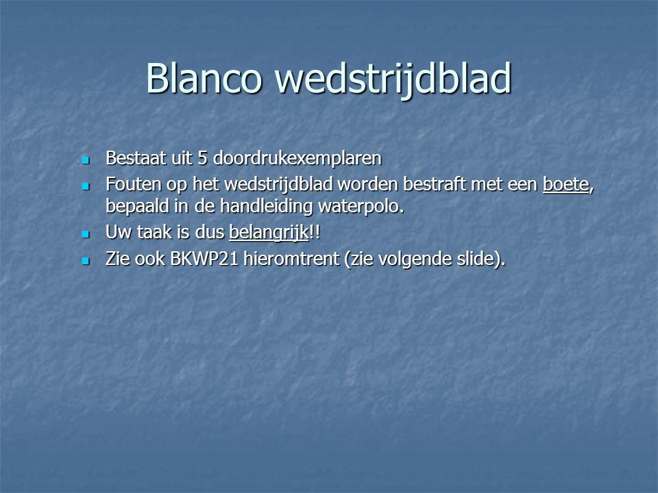 Blanco wedstrijdblad  Bestaat uit 5 doordrukexemplaren  Fouten op het wedstrijdblad worden bestraft met een boete, bepaald in de handleiding waterpo