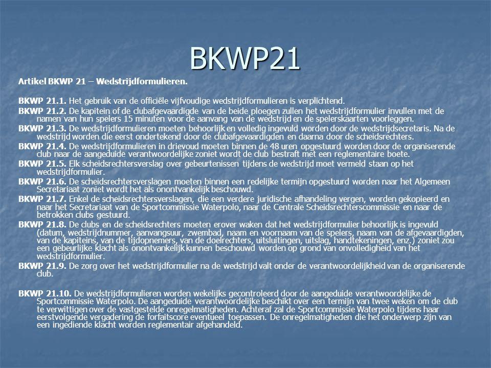 BKWP21 Artikel BKWP 21 – Wedstrijdformulieren. BKWP 21.1. Het gebruik van de officiële vijfvoudige wedstrijdformulieren is verplichtend. BKWP 21.2. De